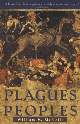 Plagues and Peoples By McNeill, William H.